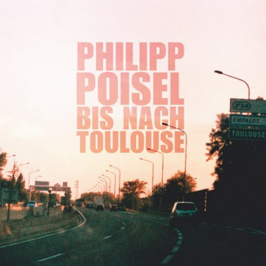 PHILIPP POISEL 'Bis nach Toulouse' - CD