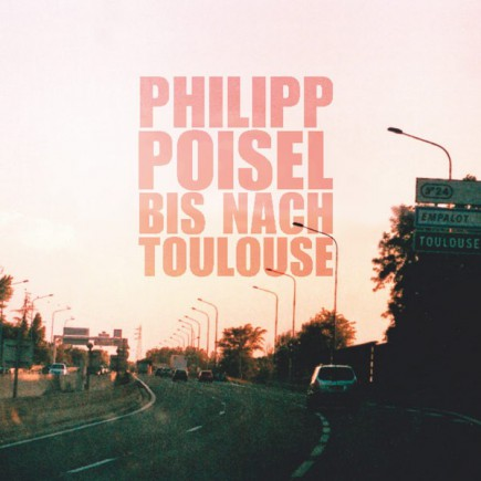 PHILIPP POISEL 'Bis nach Toulouse' - VINYL & CD