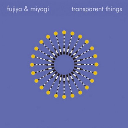 FUJIYA & MIYAGI 'Transparent Things' - Download